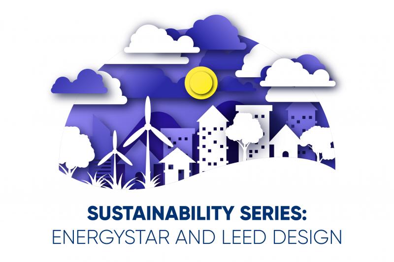 Sustainability Series: EnergyStar and LEED Design