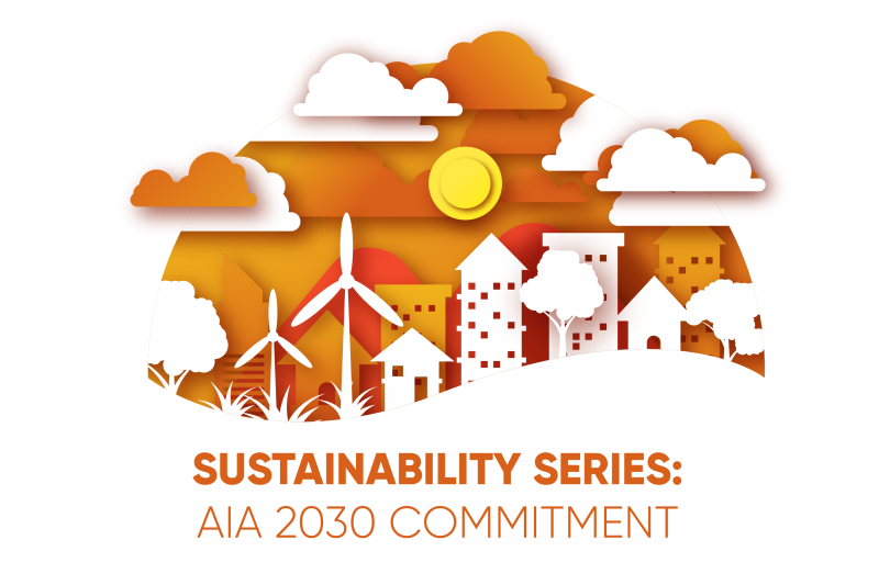Sustainability Series: AIA 2030 Commitment